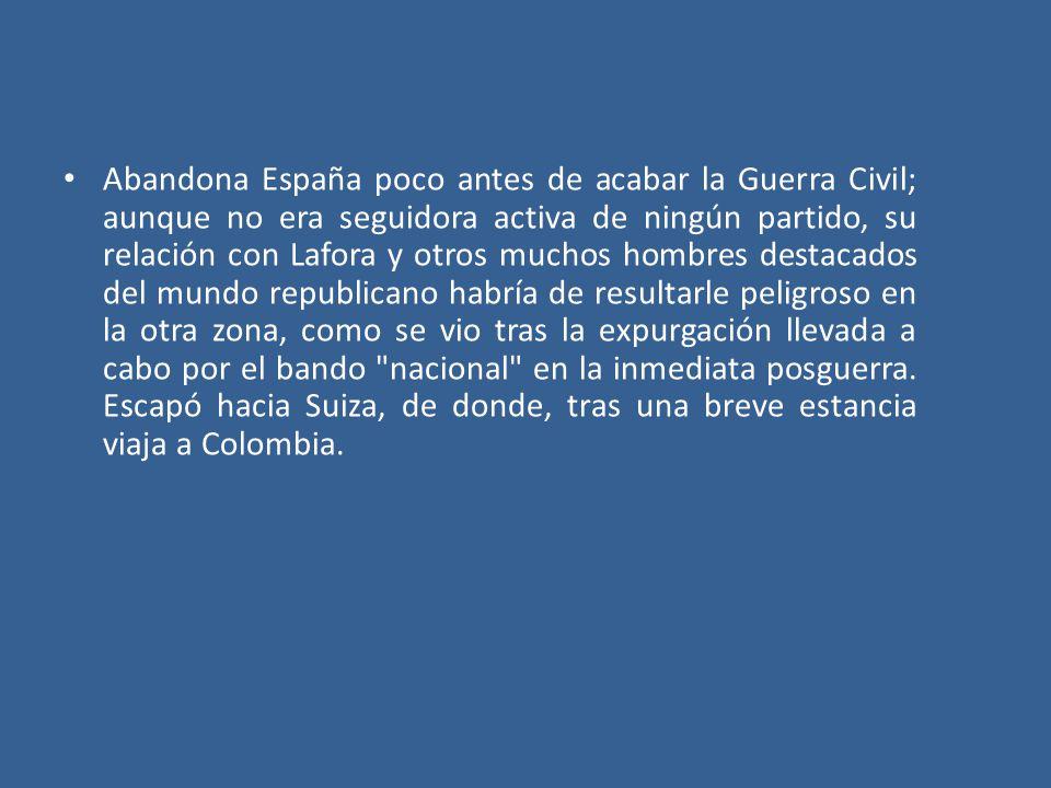Abandona España poco antes de acabar la Guerra Civil; aunque no era seguidora activa de ningún partido, su relación con Lafora y otros muchos hombres