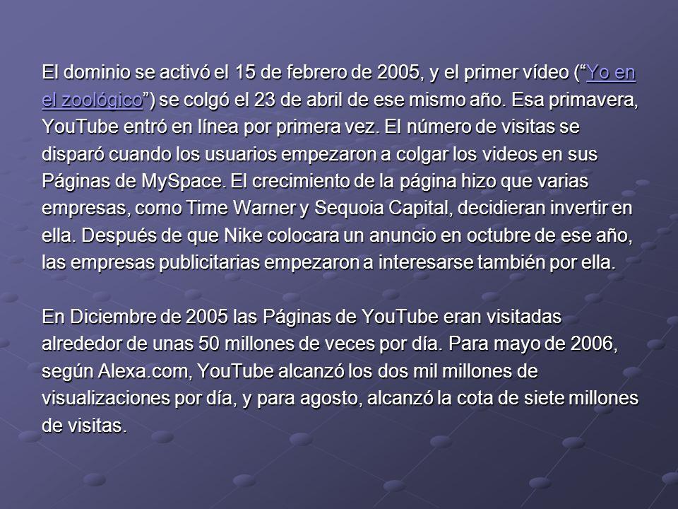 El dominio se activó el 15 de febrero de 2005, y el primer vídeo (Yo en Yo enYo en el zoológicoel zoológico) se colgó el 23 de abril de ese mismo año.
