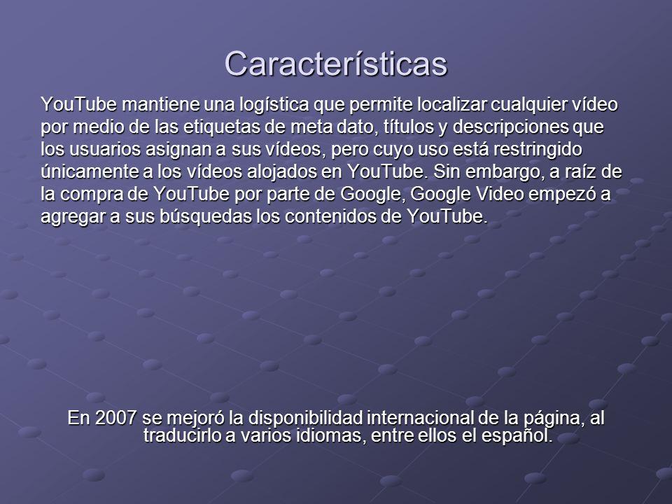 Características YouTube mantiene una logística que permite localizar cualquier vídeo por medio de las etiquetas de meta dato, títulos y descripciones