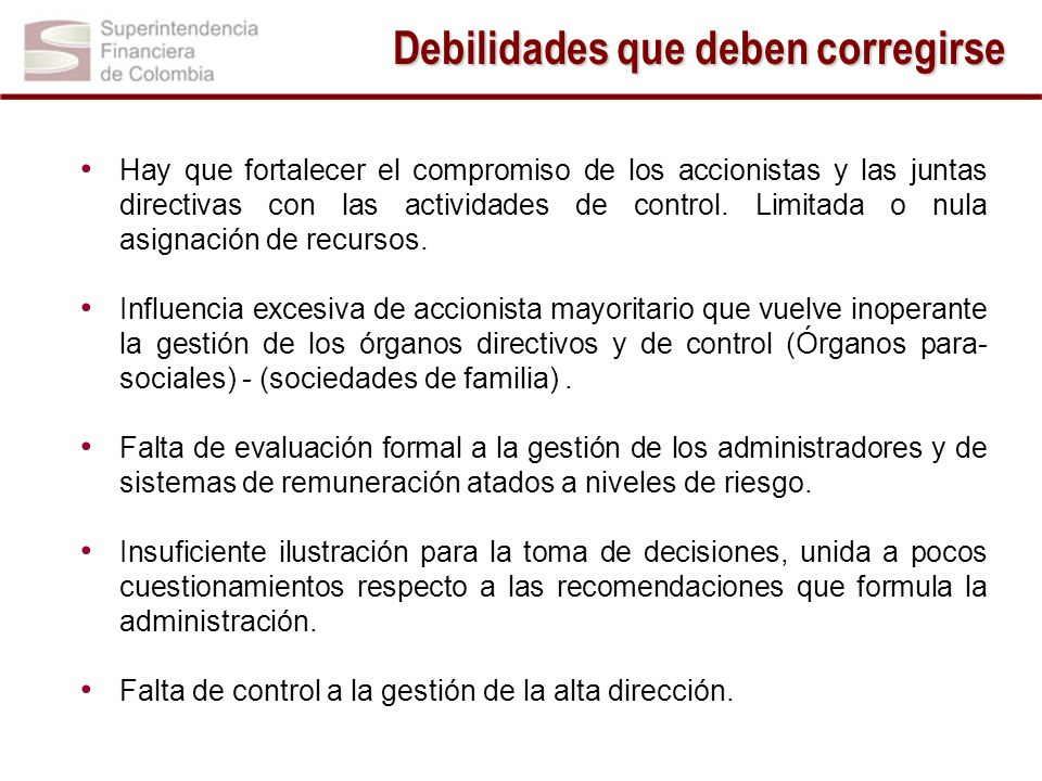 Hay que fortalecer el compromiso de los accionistas y las juntas directivas con las actividades de control. Limitada o nula asignación de recursos. In
