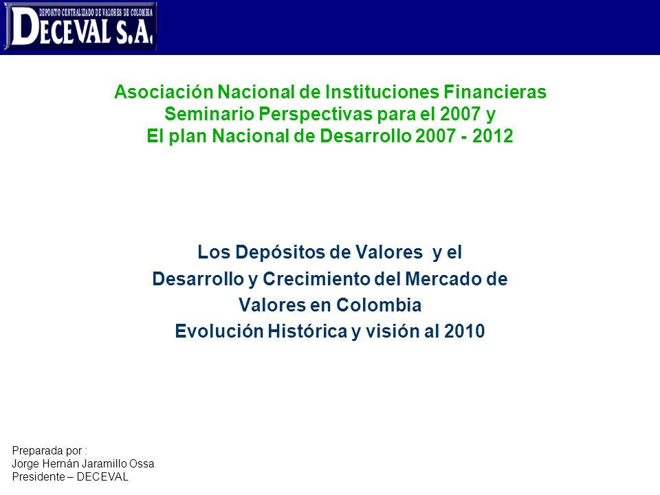 Asociación Nacional de Instituciones Financieras Seminario Perspectivas para el 2007 y El plan Nacional de Desarrollo 2007 - 2012 Los Depósitos de Val