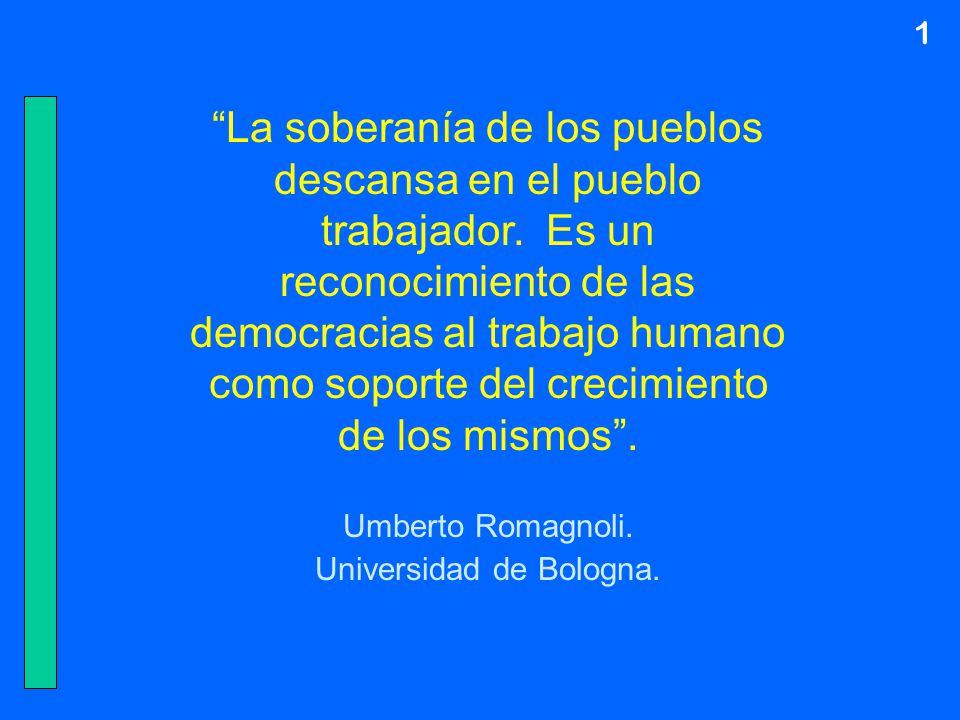 La soberanía de los pueblos descansa en el pueblo trabajador. Es un reconocimiento de las democracias al trabajo humano como soporte del crecimiento d