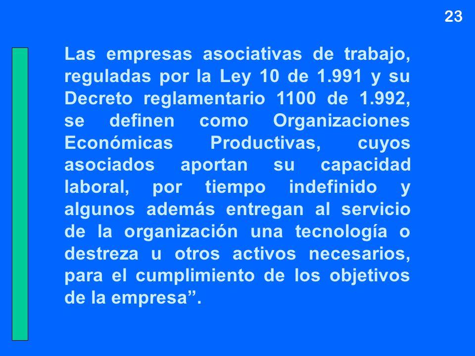 23 Las empresas asociativas de trabajo, reguladas por la Ley 10 de 1.991 y su Decreto reglamentario 1100 de 1.992, se definen como Organizaciones Econ