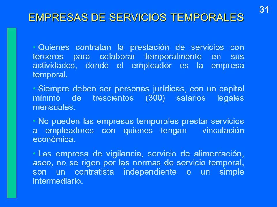 31 EMPRESAS DE SERVICIOS TEMPORALES Quienes contratan la prestación de servicios con terceros para colaborar temporalmente en sus actividades, donde e