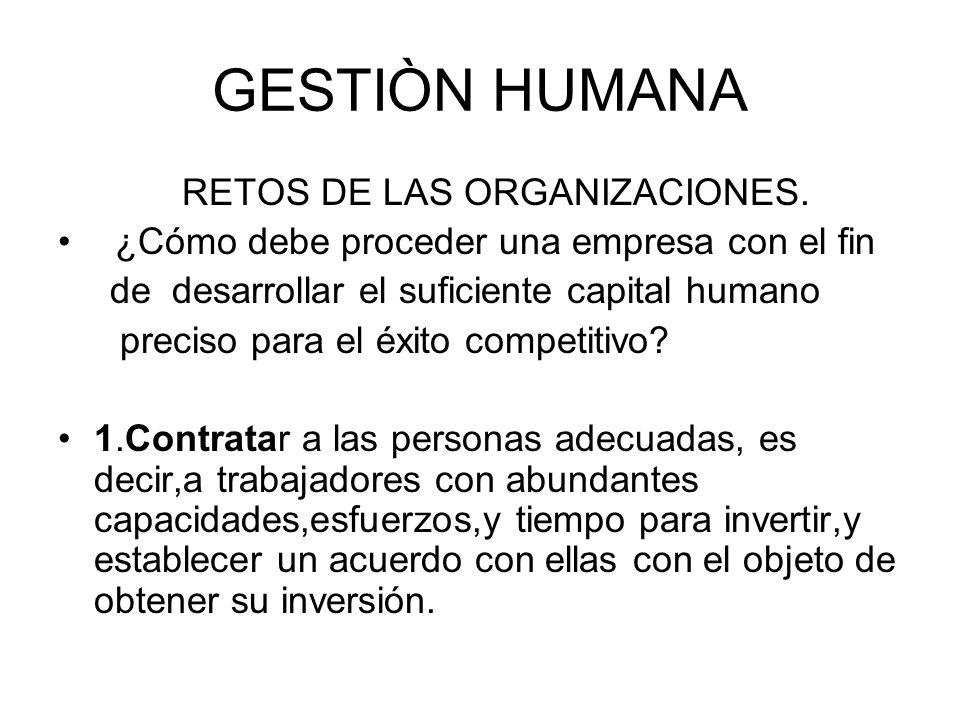 GESTIÒN HUMANA RETOS DE LAS ORGANIZACIONES. ¿Cómo debe proceder una empresa con el fin de desarrollar el suficiente capital humano preciso para el éxi