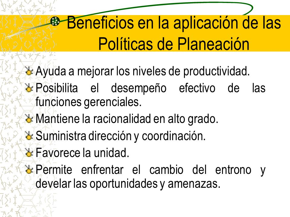 Beneficios en la aplicación de las Políticas de Planeación Ayuda a mejorar los niveles de productividad.