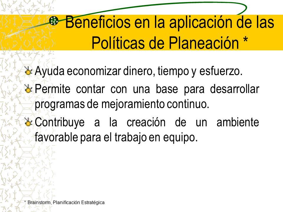 Beneficios en la aplicación de las Políticas de Planeación * Ayuda economizar dinero, tiempo y esfuerzo.