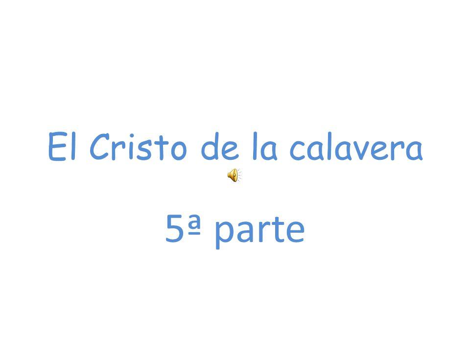 El Cristo de la calavera 5ª parte