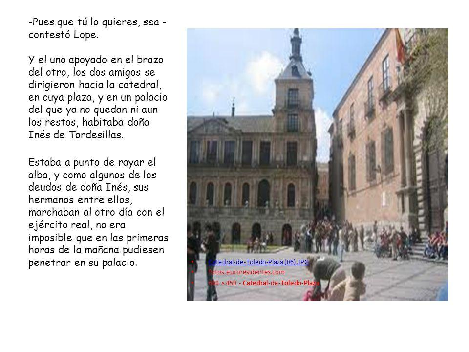 Catedral de Toledo Plaza (06).JPG Catedral de Toledo Plaza (06).JPG fotos.euroresidentes.com 600 × 450 - Catedral-de-Toledo-Plaza -Pues que tú lo quieres, sea - contestó Lope.