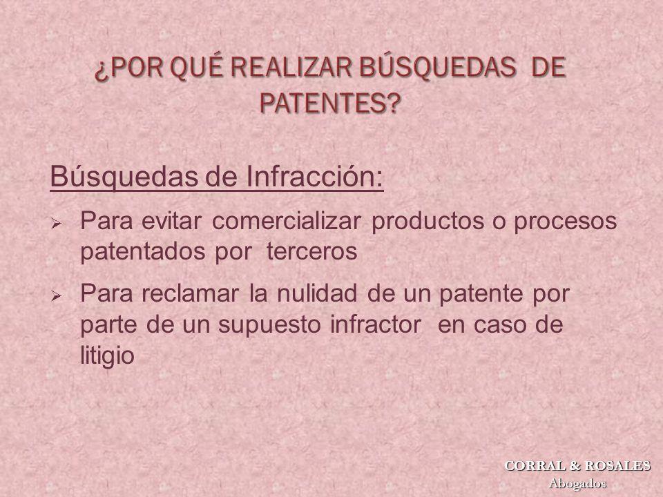 Búsquedas de Infracción: Para evitar comercializar productos o procesos patentados por terceros Para reclamar la nulidad de un patente por parte de un supuesto infractor en caso de litigio CORRAL & ROSALES Abogados