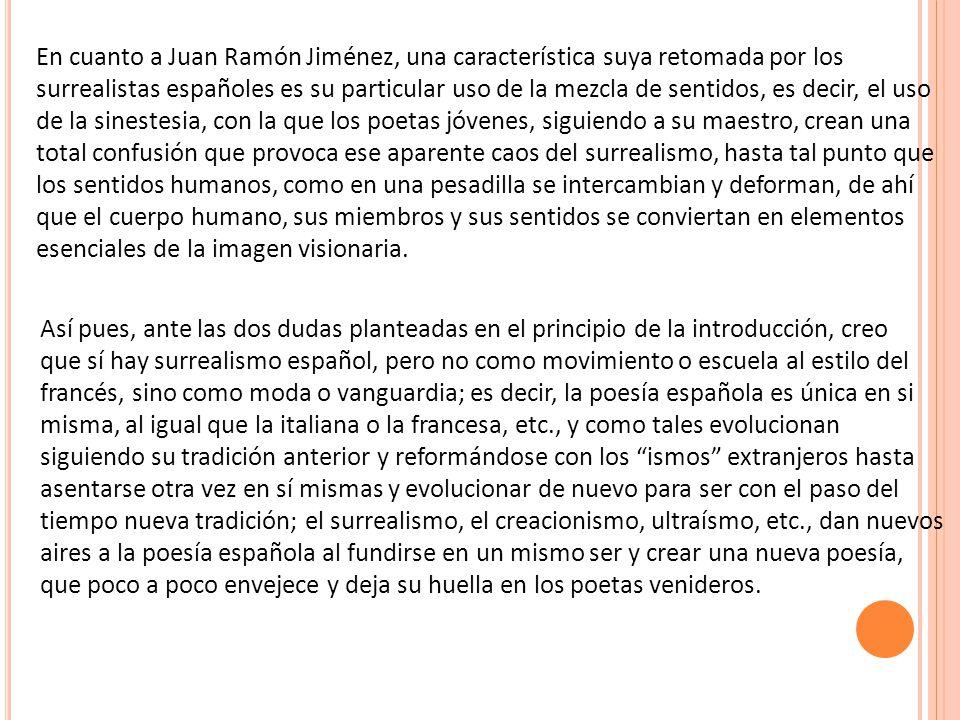 En cuanto a Juan Ramón Jiménez, una característica suya retomada por los surrealistas españoles es su particular uso de la mezcla de sentidos, es deci