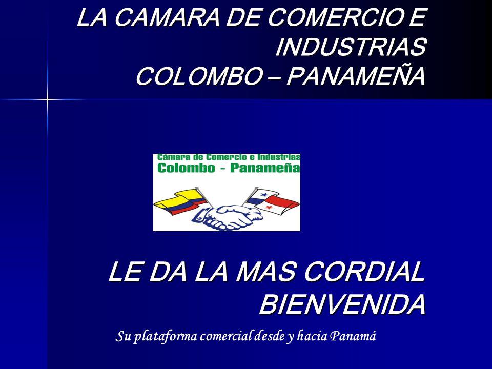 LA CAMARA DE COMERCIO E INDUSTRIAS COLOMBO – PANAMEÑA LE DA LA MAS CORDIAL BIENVENIDA Su plataforma comercial desde y hacia Panamá