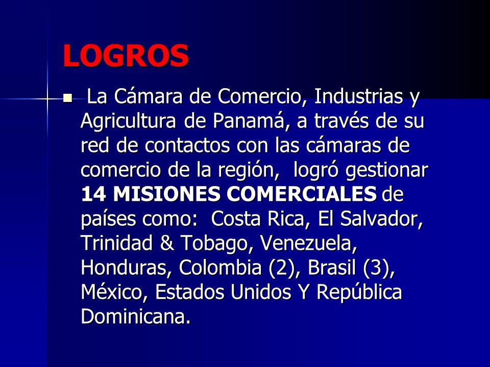LOGROS La Cámara de Comercio, Industrias y Agricultura de Panamá, a través de su red de contactos con las cámaras de comercio de la región, logró gest