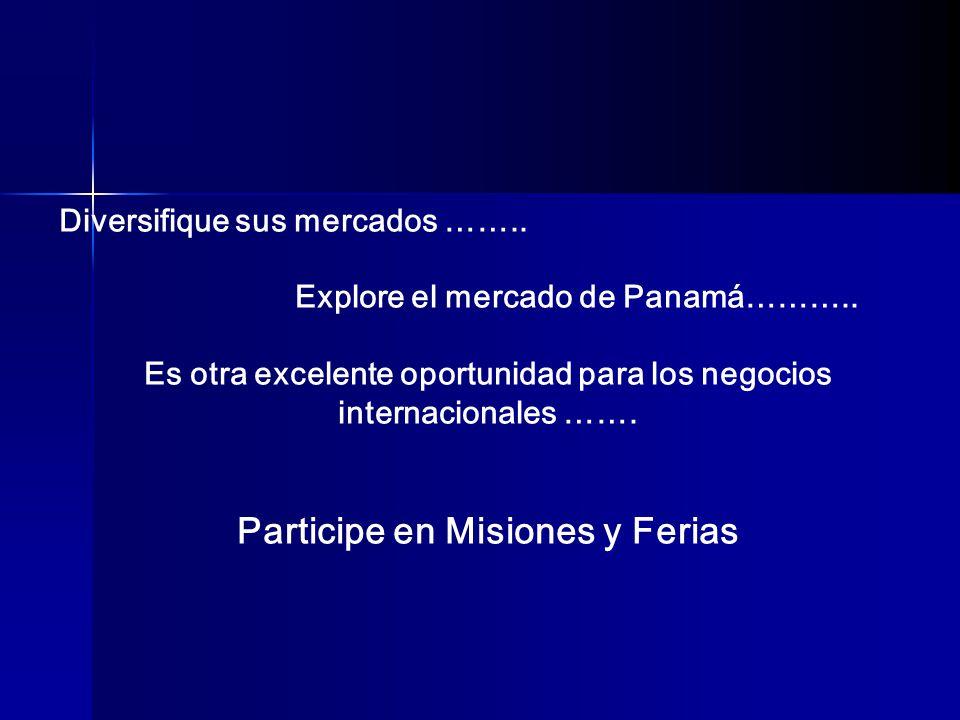 Diversifique sus mercados …….. Explore el mercado de Panamá……….. Es otra excelente oportunidad para los negocios internacionales ……. Participe en Misi
