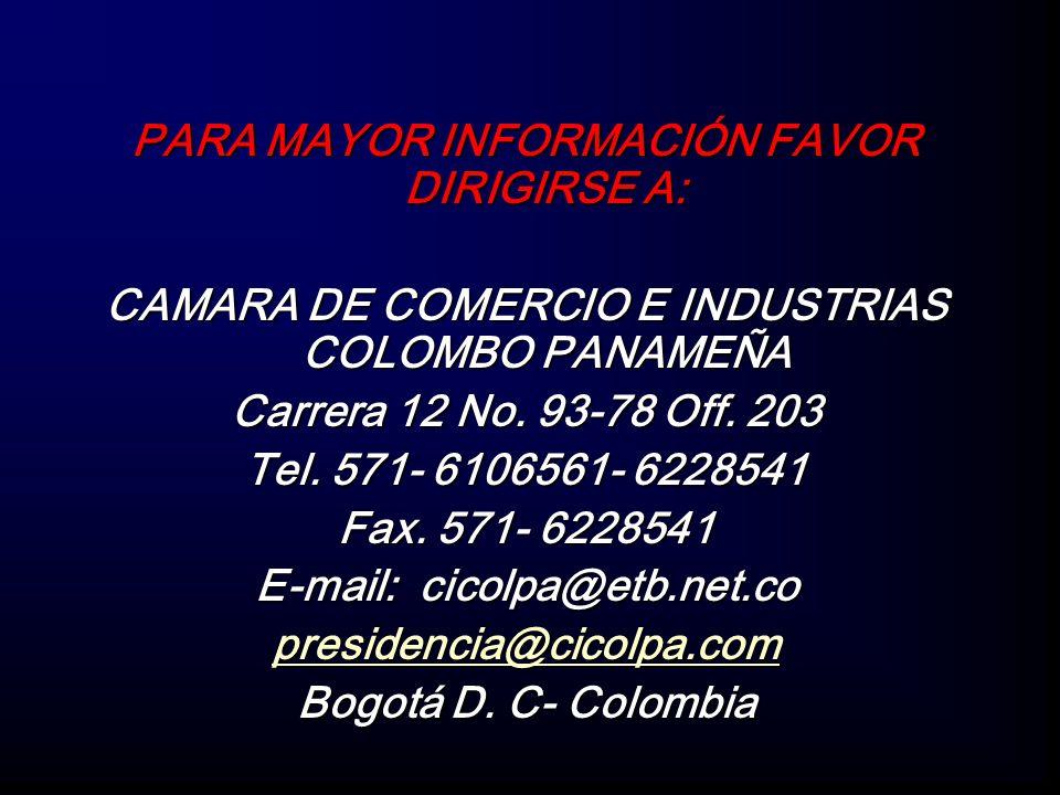 PARA MAYOR INFORMACIÓN FAVOR DIRIGIRSE A: CAMARA DE COMERCIO E INDUSTRIAS COLOMBO PANAMEÑA Carrera 12 No. 93-78 Off. 203 Tel. 571- 6106561- 6228541 Fa