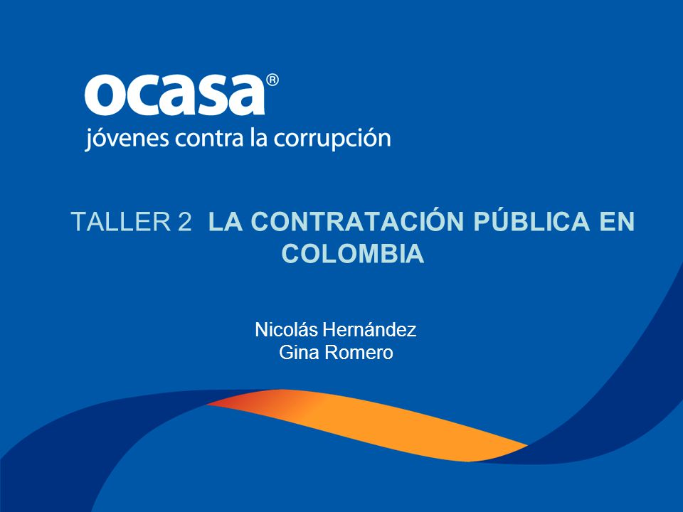 Octubre 29 de 2005 TALLER No 2 LA CONTRATACIÓN PÚBLICA EN COLOMBIA Nicolás Hernández - Gina Romero TALLER 2 LA CONTRATACIÓN PÚBLICA EN COLOMBIA Nicolás Hernández Gina Romero