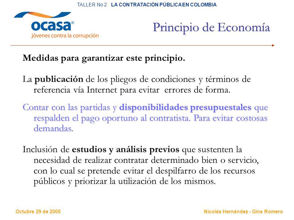 Octubre 29 de 2005 TALLER No 2 LA CONTRATACIÓN PÚBLICA EN COLOMBIA Nicolás Hernández - Gina Romero Principio de Economía Medidas para garantizar este principio.