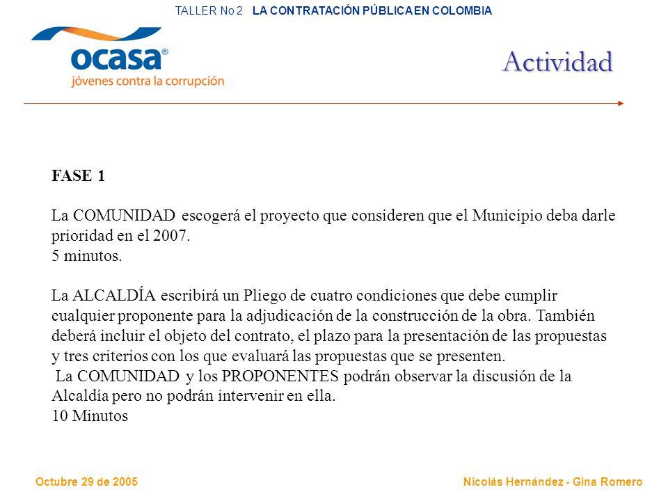 Octubre 29 de 2005 TALLER No 2 LA CONTRATACIÓN PÚBLICA EN COLOMBIA Nicolás Hernández - Gina Romero Actividad FASE 1 La COMUNIDAD escogerá el proyecto que consideren que el Municipio deba darle prioridad en el 2007.