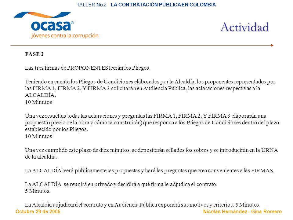 Octubre 29 de 2005 TALLER No 2 LA CONTRATACIÓN PÚBLICA EN COLOMBIA Nicolás Hernández - Gina Romero Actividad FASE 2 Las tres firmas de PROPONENTES leerán los Pliegos.