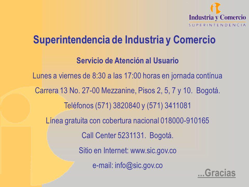 Superintendencia de Industria y Comercio Servicio de Atención al Usuario Lunes a viernes de 8:30 a las 17:00 horas en jornada contínua Carrera 13 No.