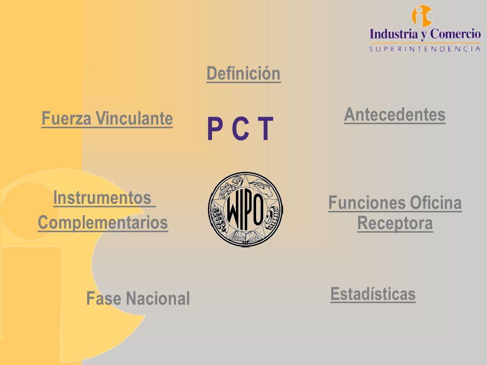 P C T Definición Fase Nacional Antecedentes Instrumentos Complementarios Fuerza Vinculante Estadísticas Funciones Oficina Receptora