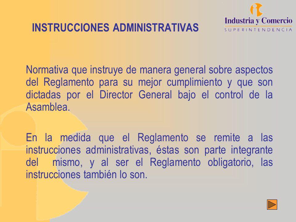 INSTRUCCIONES ADMINISTRATIVAS Normativa que instruye de manera general sobre aspectos del Reglamento para su mejor cumplimiento y que son dictadas por el Director General bajo el control de la Asamblea.
