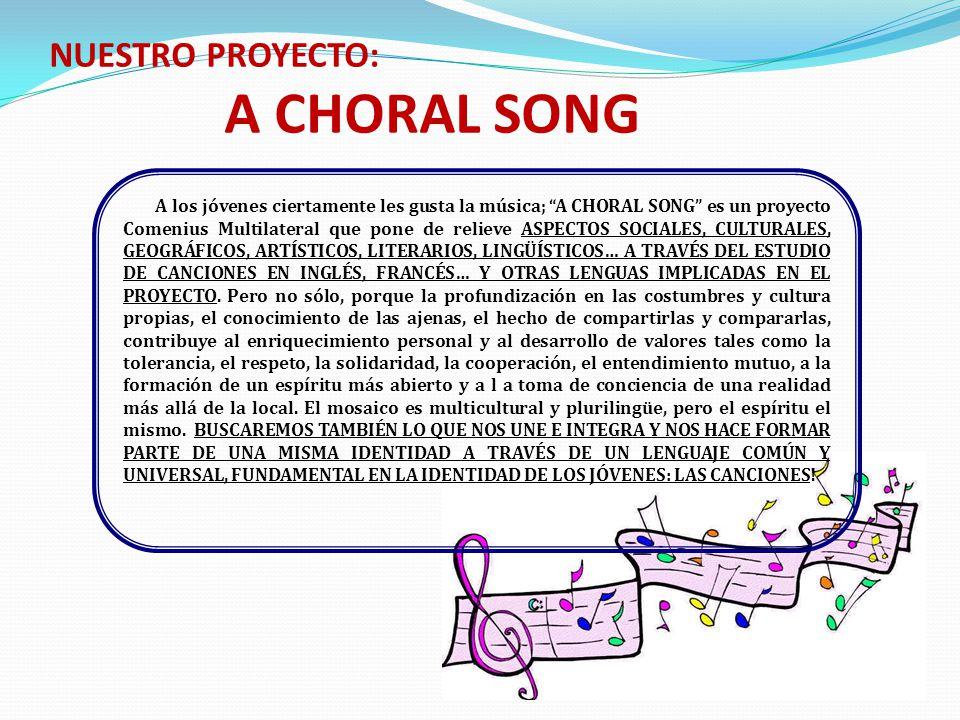 NUESTRO PROYECTO: A CHORAL SONG A los jóvenes ciertamente les gusta la música; A CHORAL SONG es un proyecto Comenius Multilateral que pone de relieve