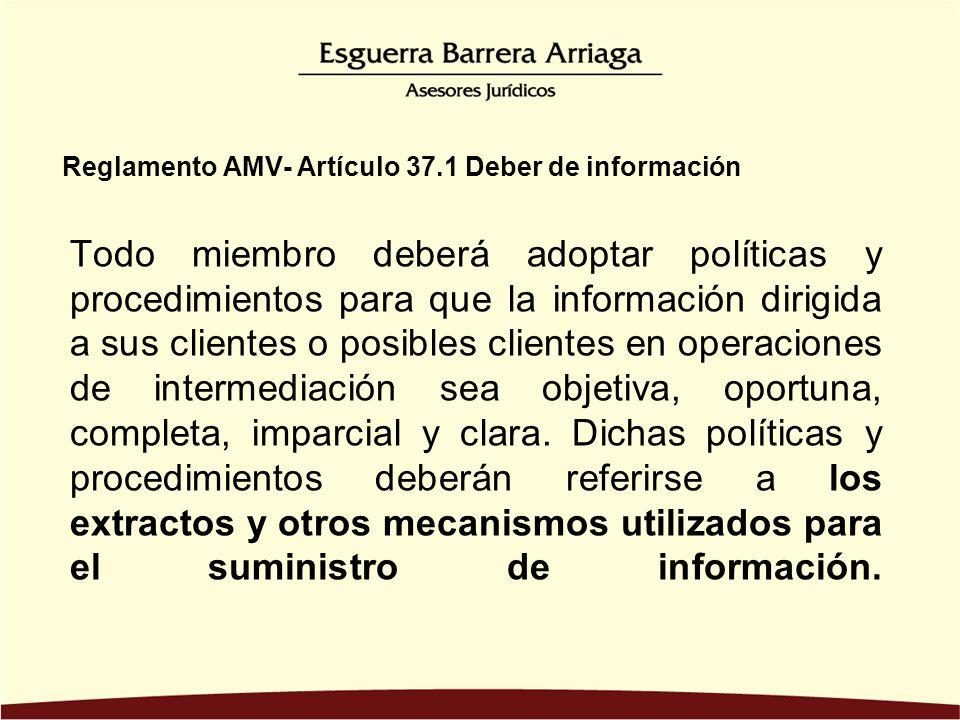 Todo miembro deberá adoptar políticas y procedimientos para que la información dirigida a sus clientes o posibles clientes en operaciones de intermediación sea objetiva, oportuna, completa, imparcial y clara.