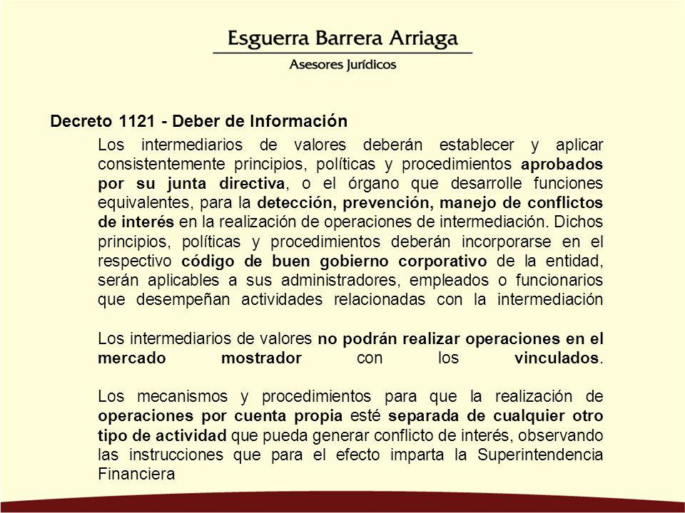 Decreto 1121 - Deber de Información Los intermediarios de valores deberán establecer y aplicar consistentemente principios, políticas y procedimientos