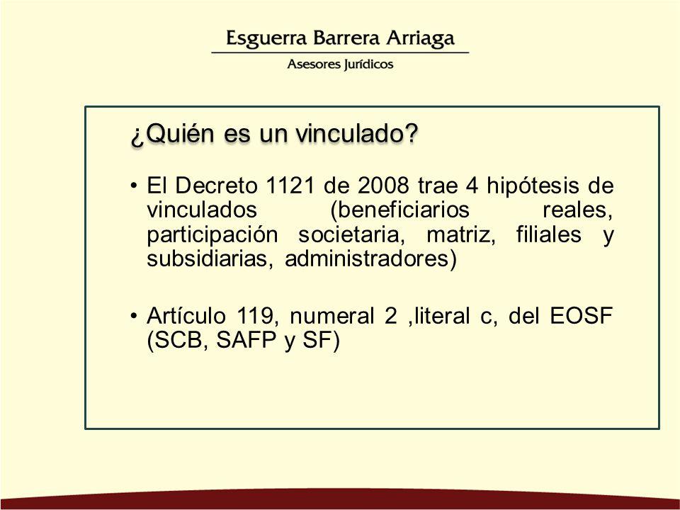 El Decreto 1121 de 2008 trae 4 hipótesis de vinculados (beneficiarios reales, participación societaria, matriz, filiales y subsidiarias, administrador