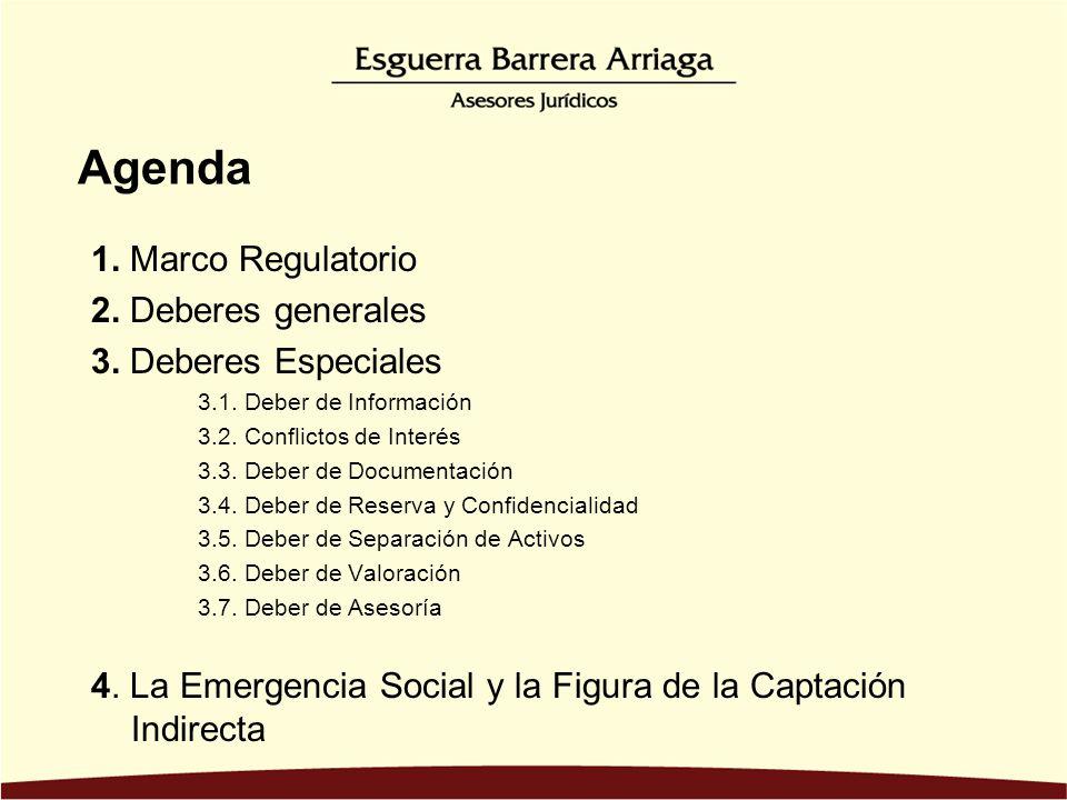 Agenda 1. Marco Regulatorio 2. Deberes generales 3. Deberes Especiales 3.1. Deber de Información 3.2. Conflictos de Interés 3.3. Deber de Documentació