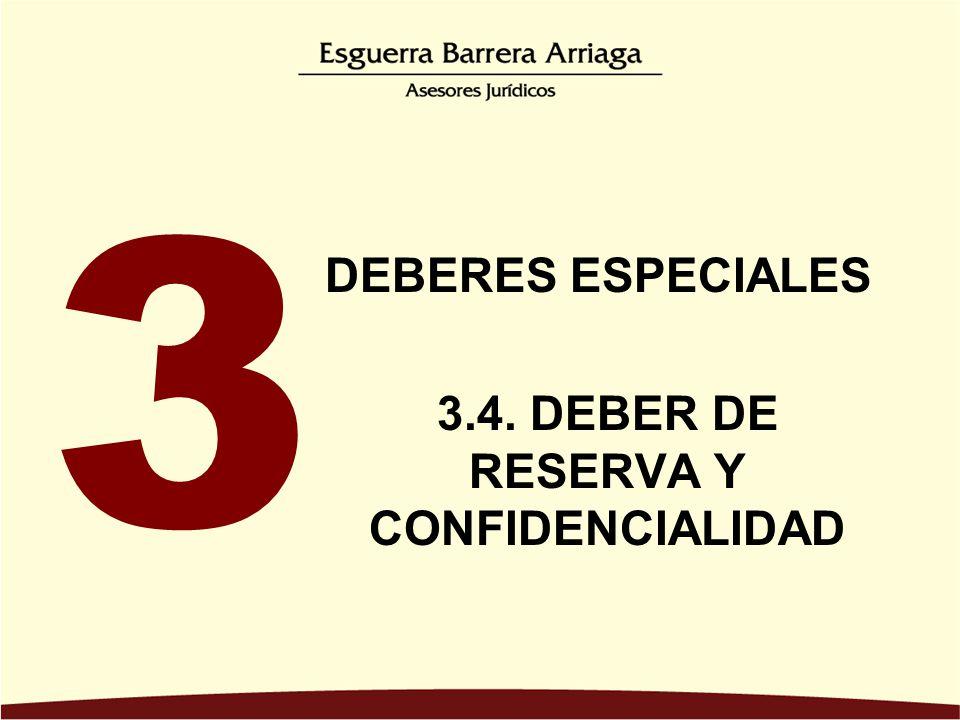 DEBERES ESPECIALES 3.4. DEBER DE RESERVA Y CONFIDENCIALIDAD 3