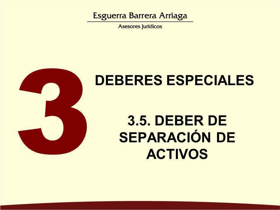 DEBERES ESPECIALES 3.5. DEBER DE SEPARACIÓN DE ACTIVOS 3