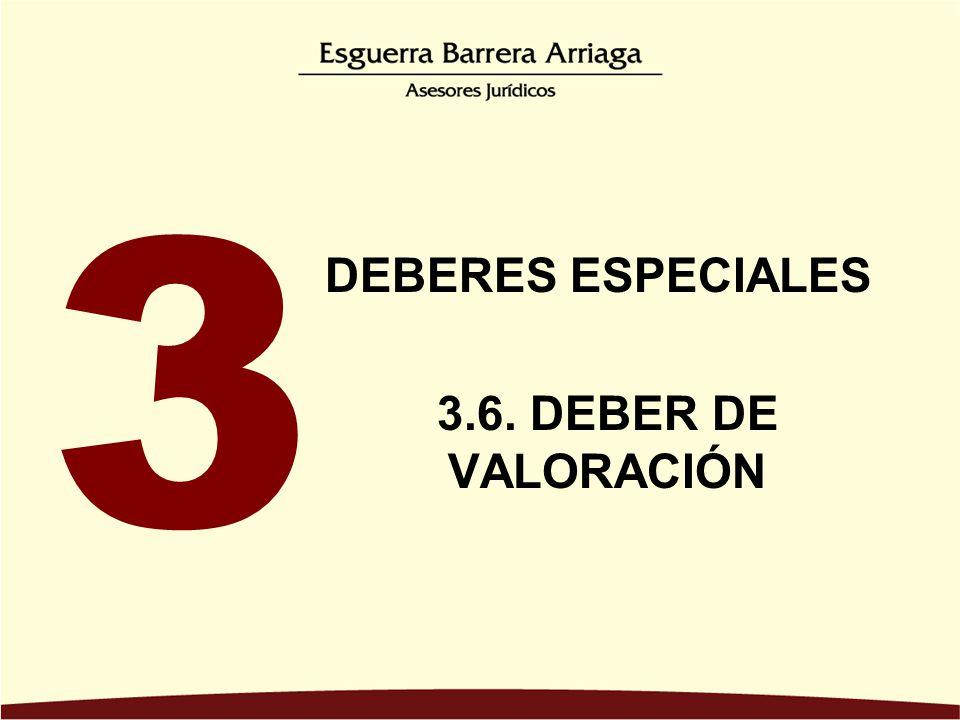 DEBERES ESPECIALES 3.6. DEBER DE VALORACIÓN 3