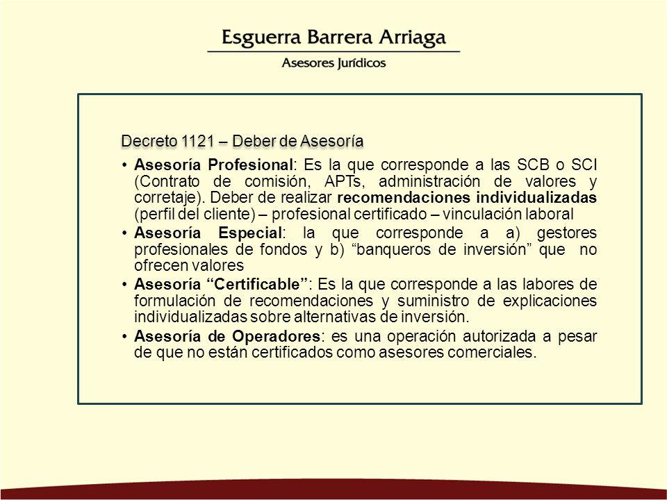 Asesoría Profesional: Es la que corresponde a las SCB o SCI (Contrato de comisión, APTs, administración de valores y corretaje). Deber de realizar rec