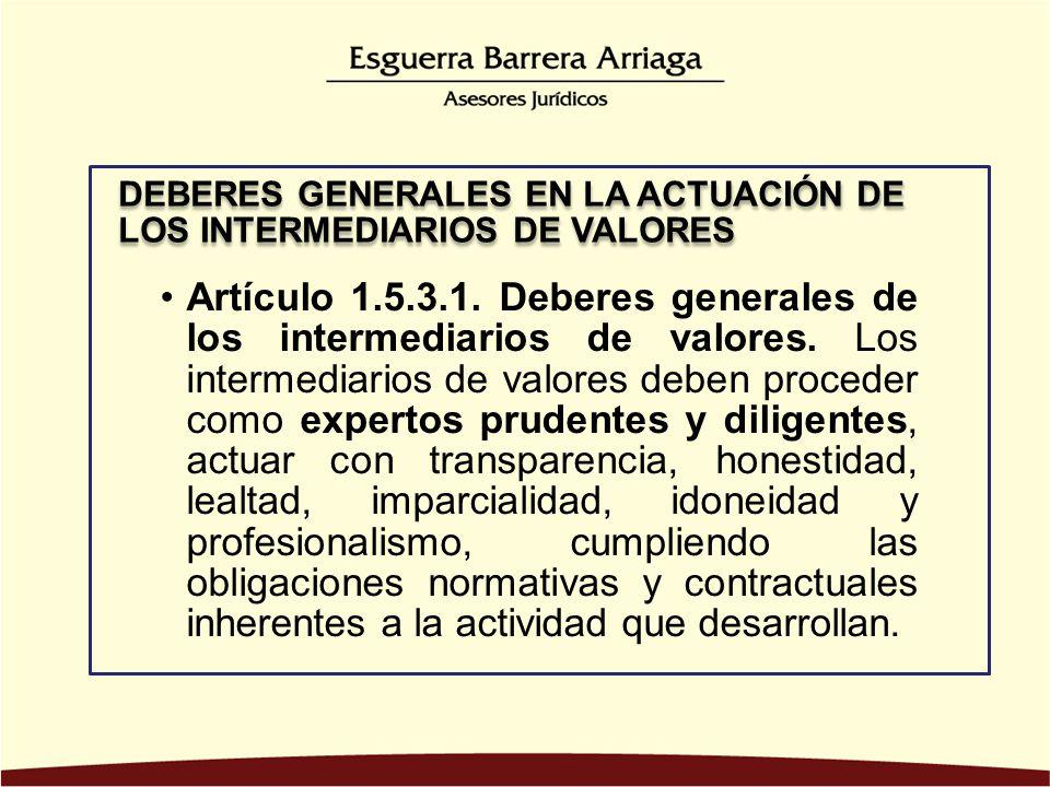 Artículo 1.5.3.1. Deberes generales de los intermediarios de valores. Los intermediarios de valores deben proceder como expertos prudentes y diligente