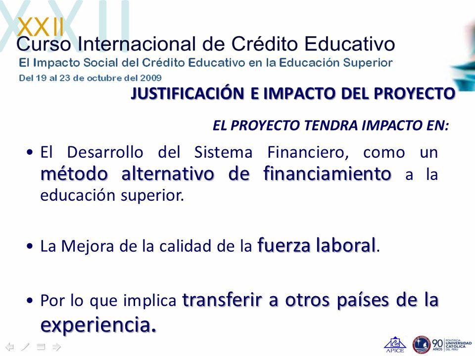 JUSTIFICACIÓN E IMPACTO DEL PROYECTO EL PROYECTO TENDRA IMPACTO EN: método alternativo de financiamientoEl Desarrollo del Sistema Financiero, como un método alternativo de financiamiento a la educación superior.