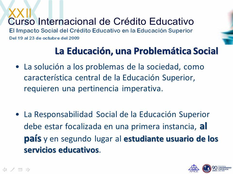 La Educación, una Problemática Social La solución a los problemas de la sociedad, como característica central de la Educación Superior, requieren una pertinencia imperativa.