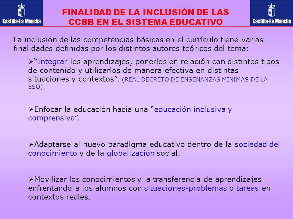 FINALIDAD DE LA INCLUSIÓN DE LAS CCBB EN EL SISTEMA EDUCATIVO La inclusión de las competencias básicas en el currículo tiene varias finalidades defini