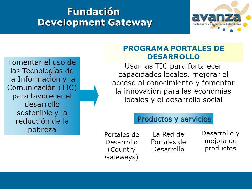 Fundación Development Gateway Fomentar el uso de las Tecnologías de la Información y la Comunicación (TIC) para favorecer el desarrollo sostenible y l