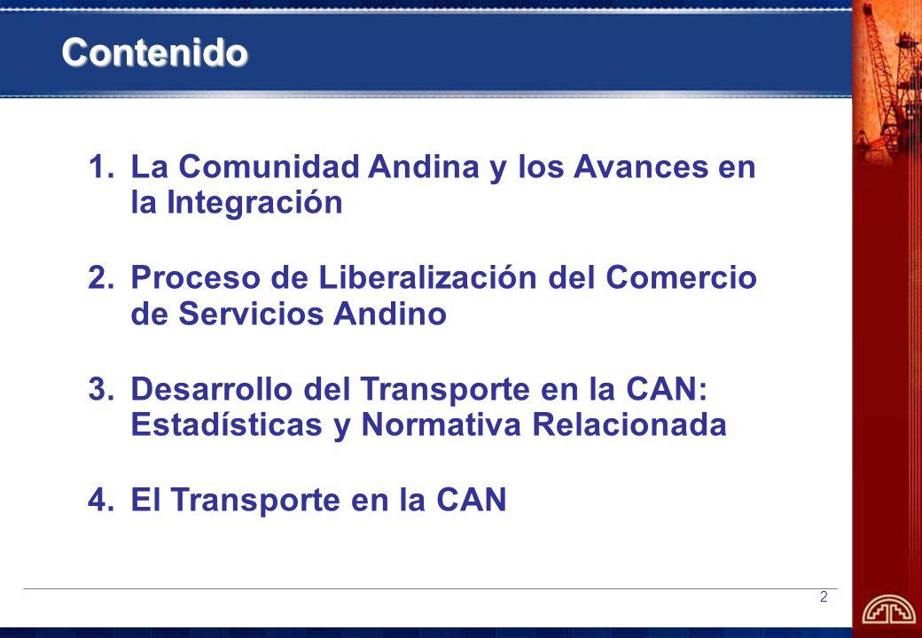 2 1.La Comunidad Andina y los Avances en la Integración 2.Proceso de Liberalización del Comercio de Servicios Andino 3.Desarrollo del Transporte en la CAN: Estadísticas y Normativa Relacionada 4.El Transporte en la CAN Contenido