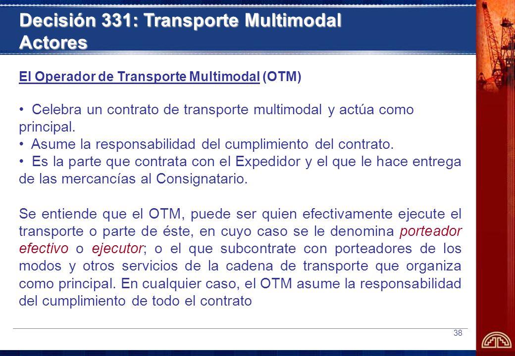 38 El Operador de Transporte Multimodal (OTM) Celebra un contrato de transporte multimodal y actúa como principal.