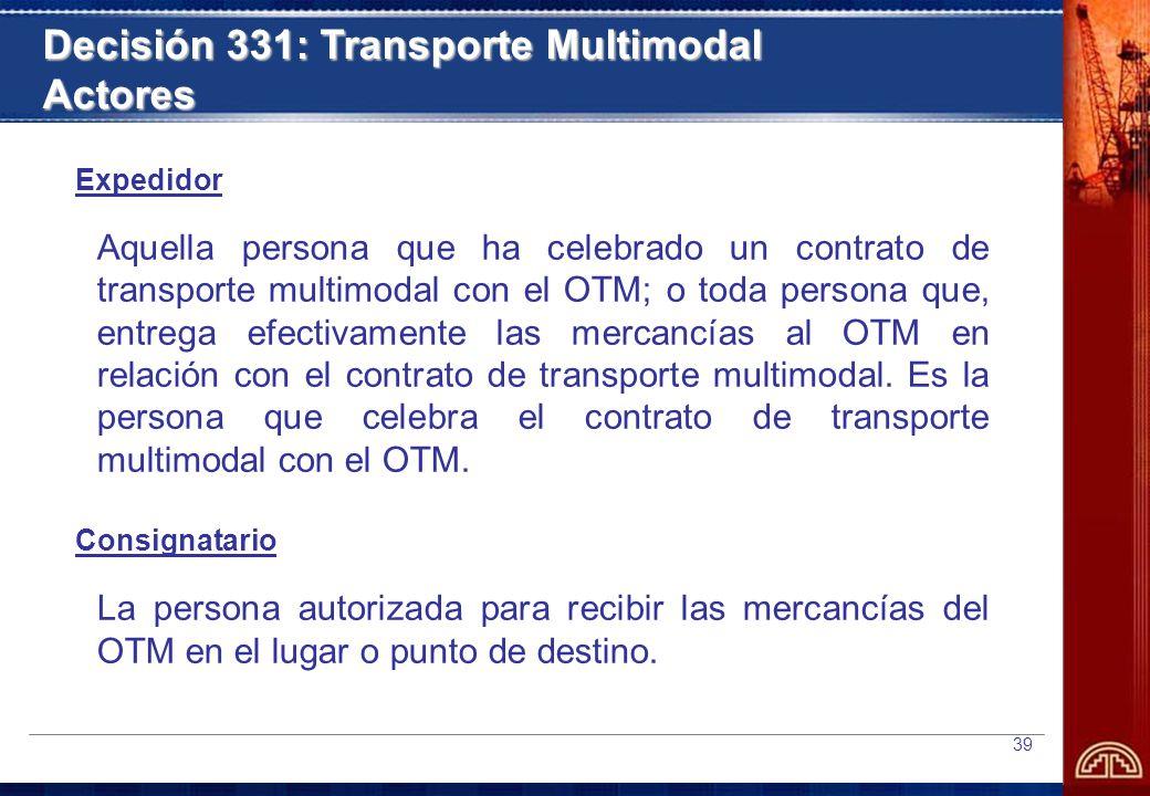 39 Expedidor Aquella persona que ha celebrado un contrato de transporte multimodal con el OTM; o toda persona que, entrega efectivamente las mercancías al OTM en relación con el contrato de transporte multimodal.