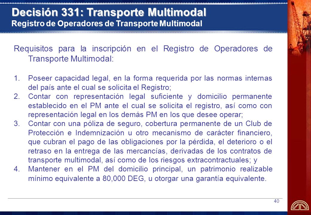40 Requisitos para la inscripción en el Registro de Operadores de Transporte Multimodal: 1.Poseer capacidad legal, en la forma requerida por las norma