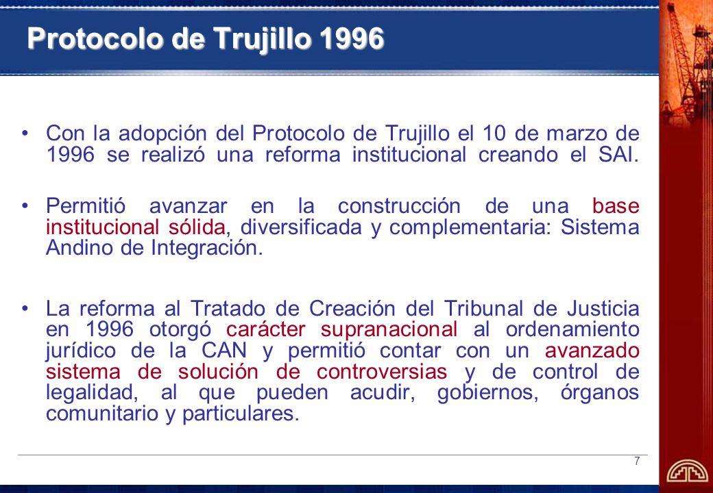 7 Protocolo de Trujillo 1996 Con la adopción del Protocolo de Trujillo el 10 de marzo de 1996 se realizó una reforma institucional creando el SAI.