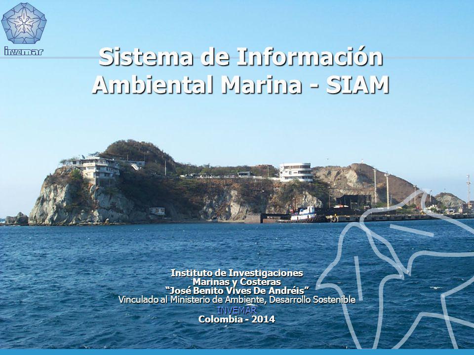 Sistema de Información Ambiental Marina - SIAM Instituto de Investigaciones Marinas y Costeras José Benito Vives De Andréis Vinculado al Ministerio de