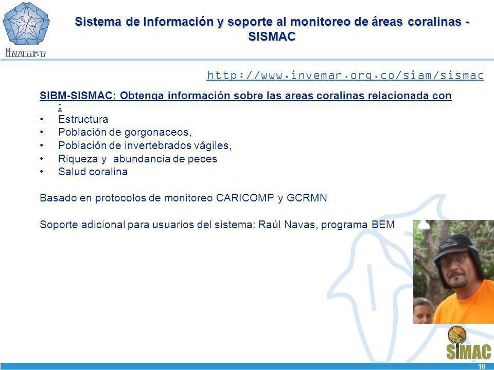 10 Sistema de Información y soporte al monitoreo de áreas coralinas - SISMAC SIBM-SISMAC: Obtenga información sobre las areas coralinas relacionada co