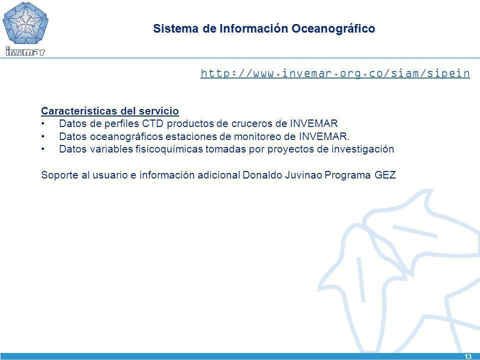 13 Sistema de Información Oceanográfico Características del servicio Datos de perfiles CTD productos de cruceros de INVEMAR Datos oceanográficos estac