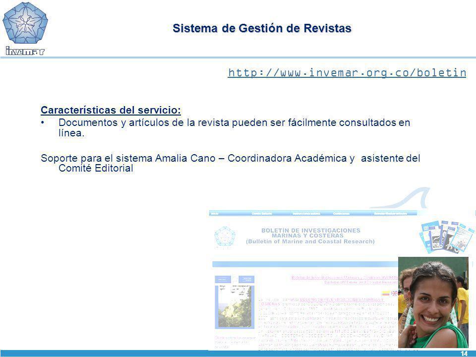 14 Sistema de Gestión de Revistas http://www.invemar.org.co/boletin Características del servicio: Documentos y artículos de la revista pueden ser fáci