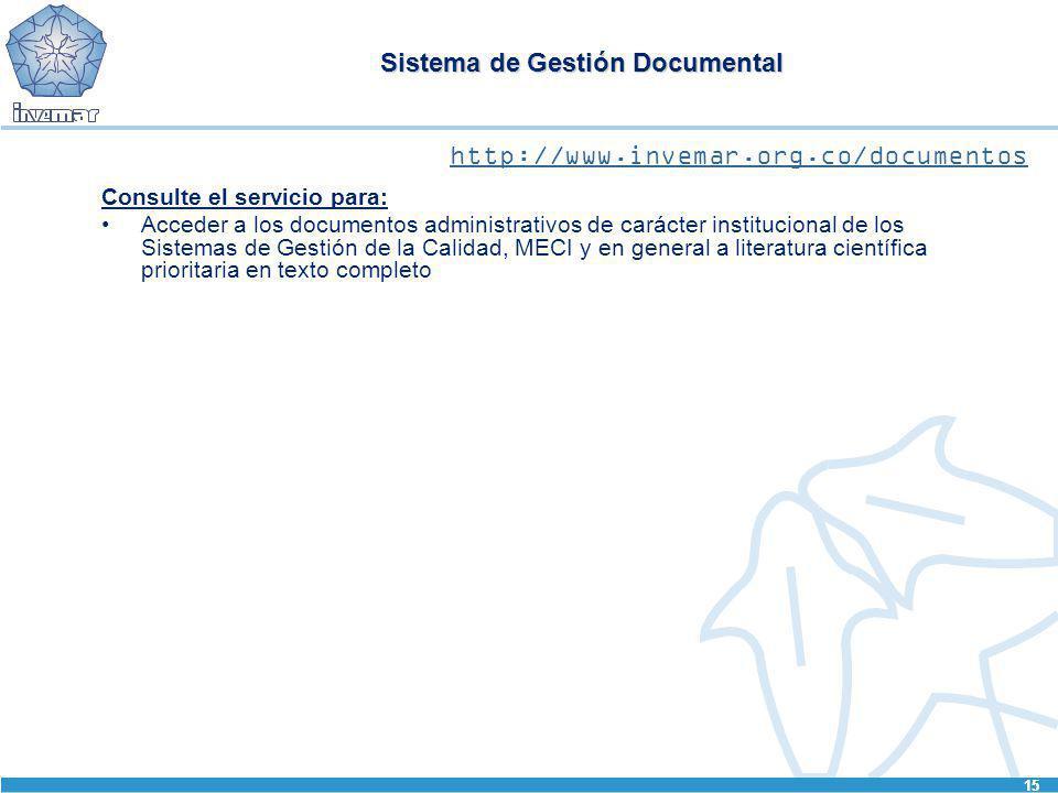 15 Sistema de Gestión Documental Consulte el servicio para: Acceder a los documentos administrativos de carácter institucional de los Sistemas de Gest